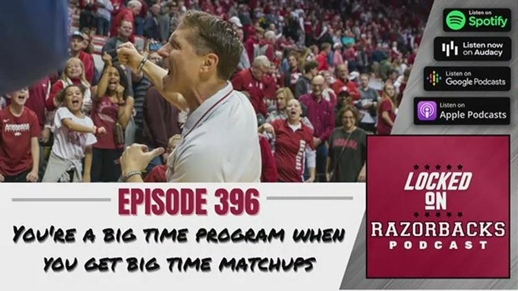 Locked on Razorbacks 396: You're a big time program when you get big time matchups